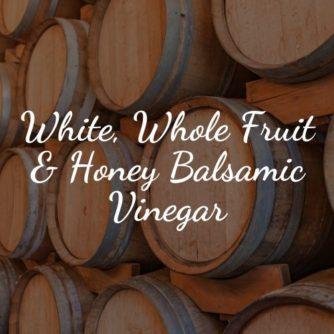 White, Whole Fruit & Honey Balsamic Vinegar